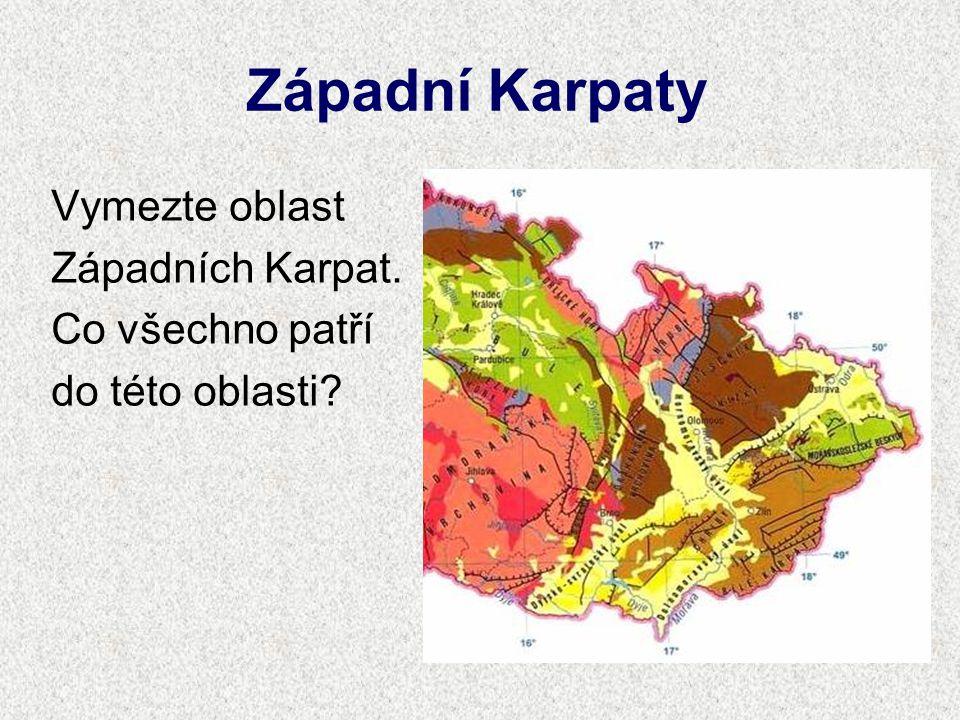 Západní Karpaty Vymezte oblast Západních Karpat. Co všechno patří