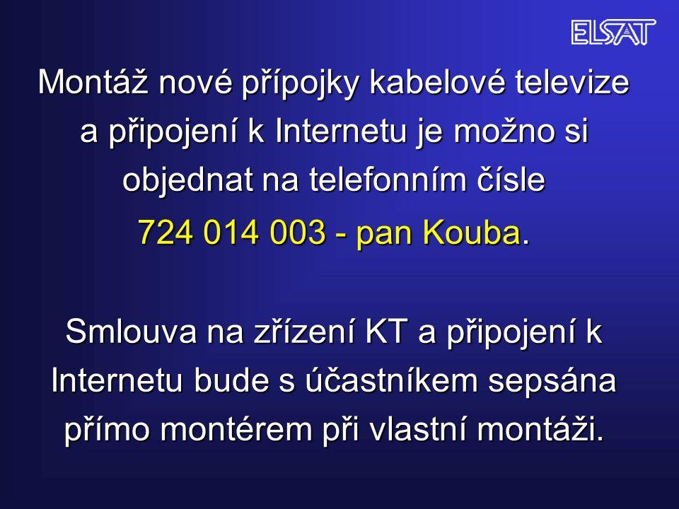 Montáž nové přípojky kabelové televize a připojení k Internetu je možno si objednat na telefonním čísle 724 014 003 - pan Kouba.