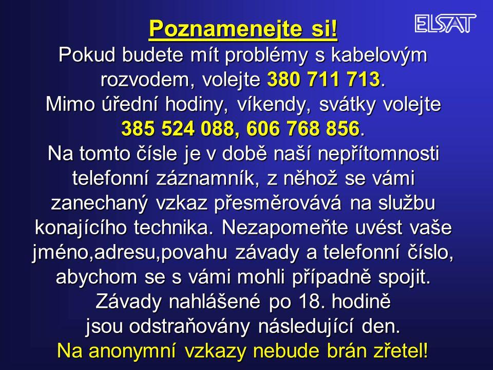 Poznamenejte si. Pokud budete mít problémy s kabelovým rozvodem, volejte 380 711 713.