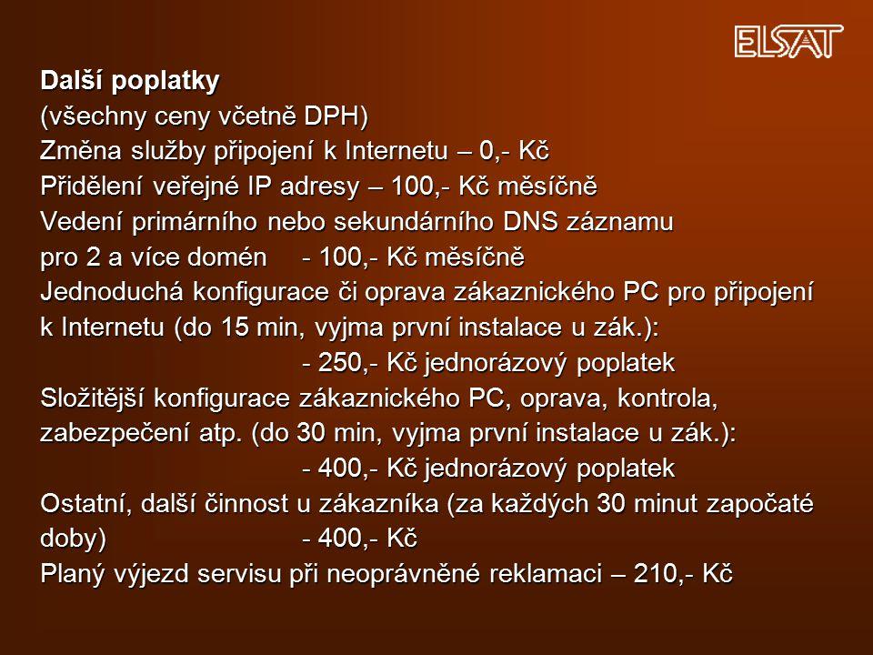 Další poplatky (všechny ceny včetně DPH) Změna služby připojení k Internetu – 0,- Kč Přidělení veřejné IP adresy – 100,- Kč měsíčně Vedení primárního nebo sekundárního DNS záznamu pro 2 a více domén - 100,- Kč měsíčně Jednoduchá konfigurace či oprava zákaznického PC pro připojení k Internetu (do 15 min, vyjma první instalace u zák.): - 250,- Kč jednorázový poplatek Složitější konfigurace zákaznického PC, oprava, kontrola, zabezpečení atp.