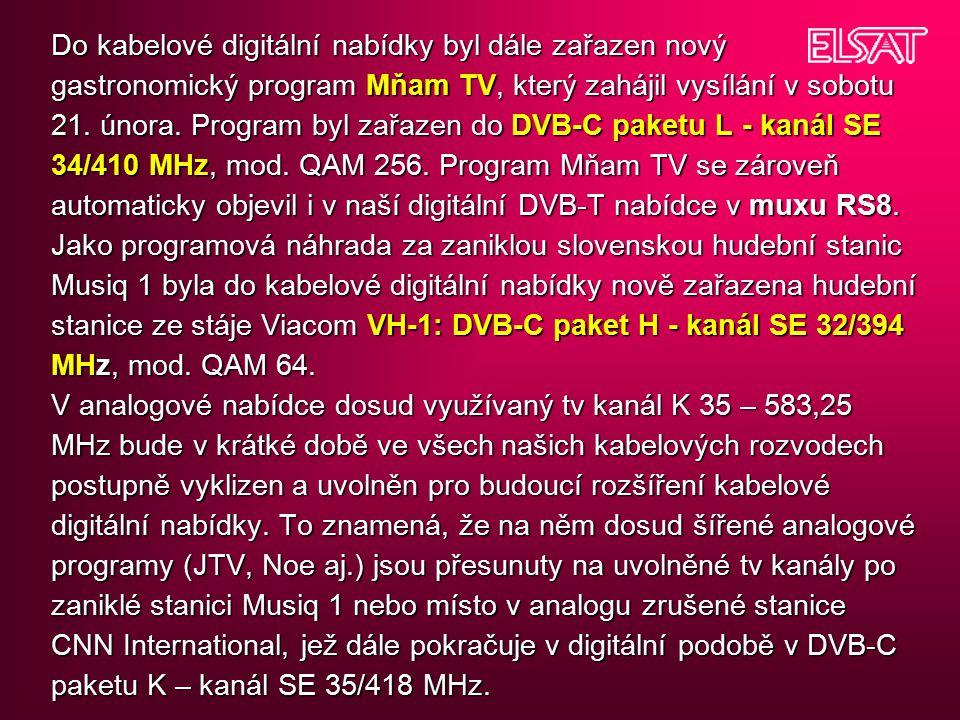 Do kabelové digitální nabídky byl dále zařazen nový gastronomický program Mňam TV, který zahájil vysílání v sobotu 21.