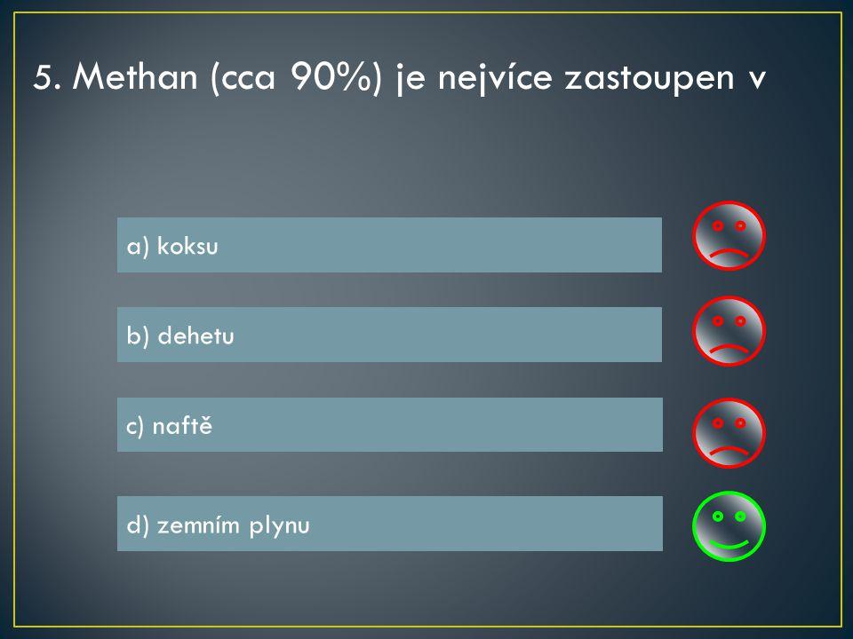 5. Methan (cca 90%) je nejvíce zastoupen v