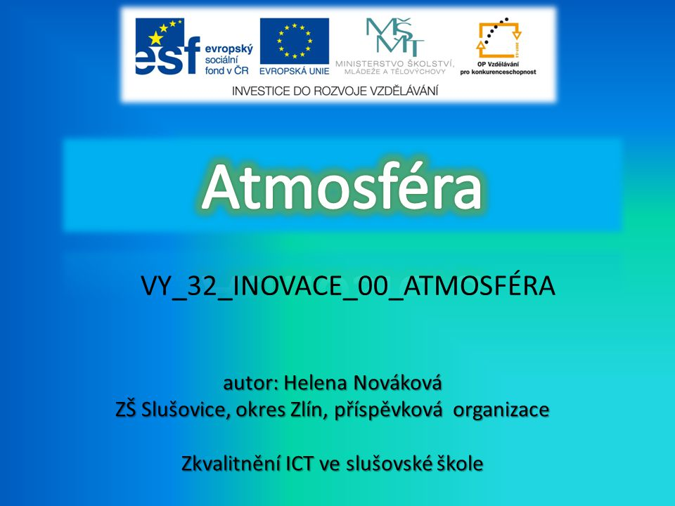 Atmosféra VY_32_INOVACE_00_ATMOSFÉRA autor: Helena Nováková