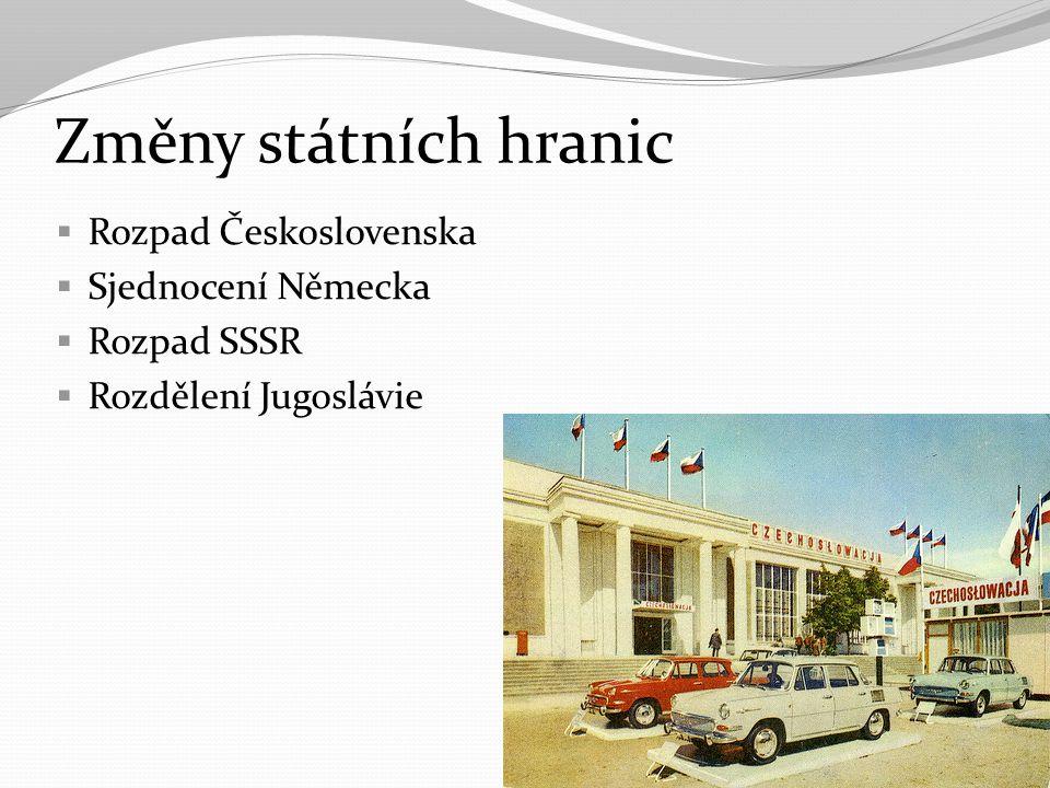 Změny státních hranic Rozpad Československa Sjednocení Německa