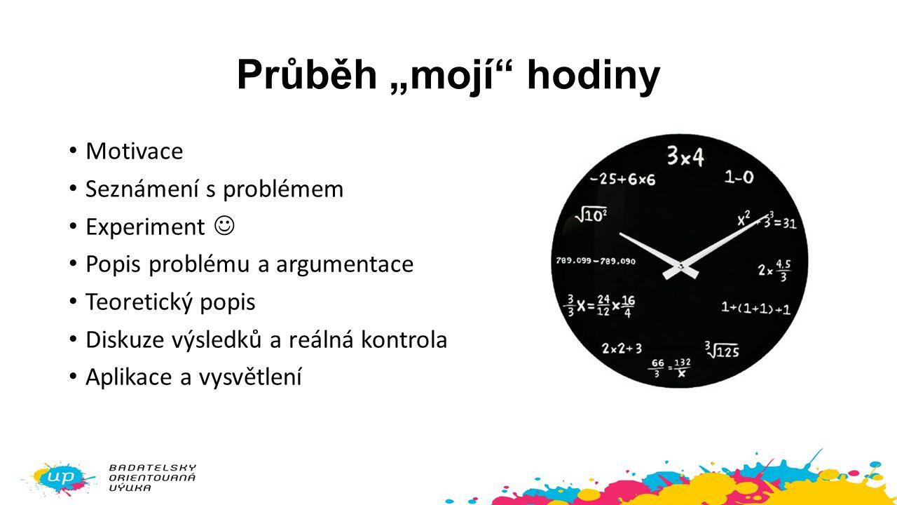 """Průběh """"mojí hodiny Motivace Seznámení s problémem Experiment """