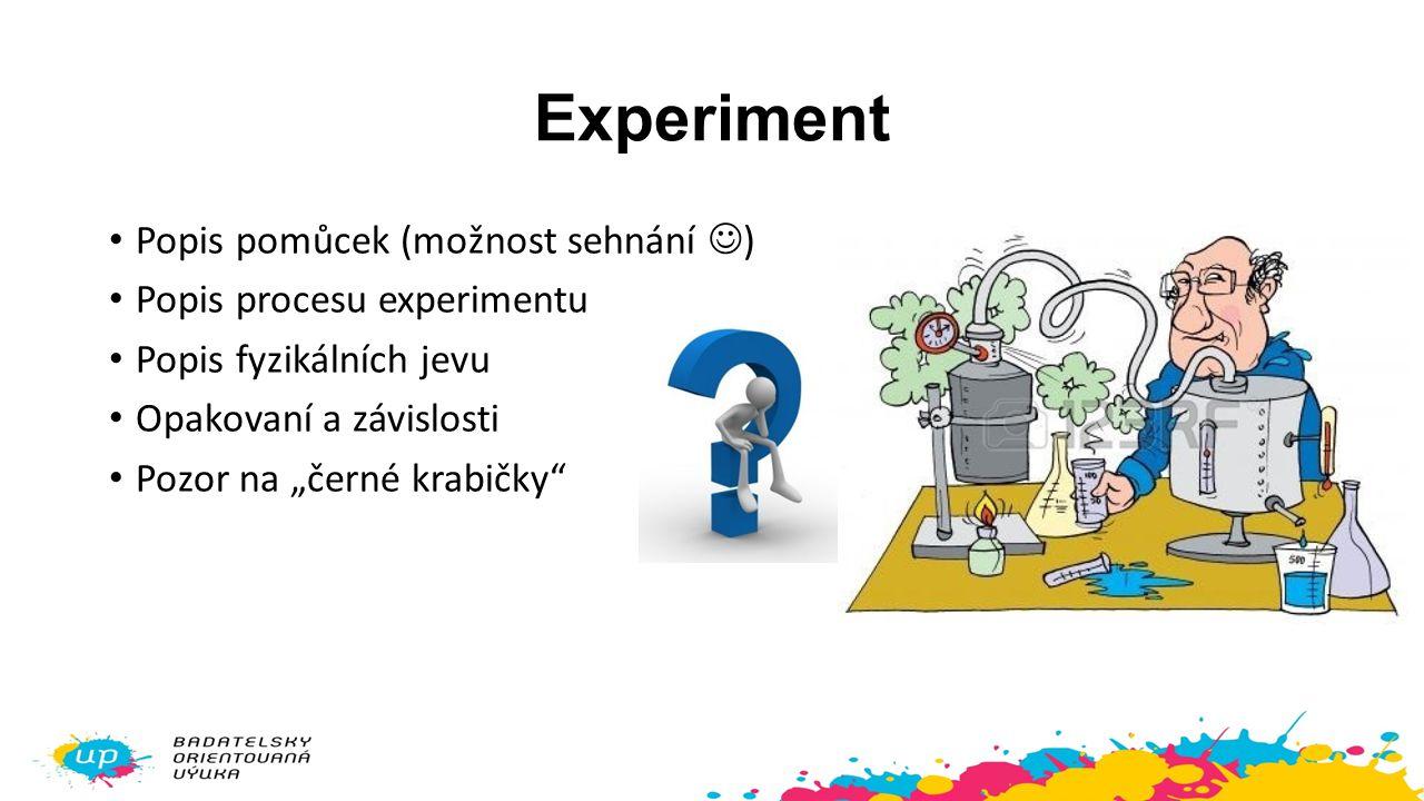 Experiment Popis pomůcek (možnost sehnání ) Popis procesu experimentu