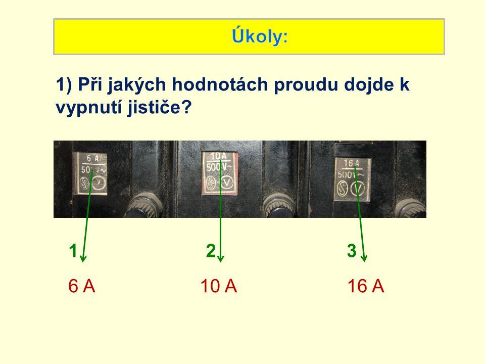 Úkoly: 1) Při jakých hodnotách proudu dojde k vypnutí jističe 1 2 3 6 A 10 A 16 A
