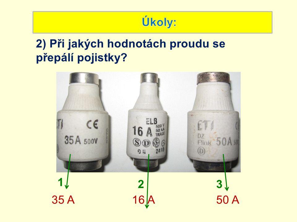 Úkoly: 2) Při jakých hodnotách proudu se přepálí pojistky 1 2 3 35 A 16 A 50 A