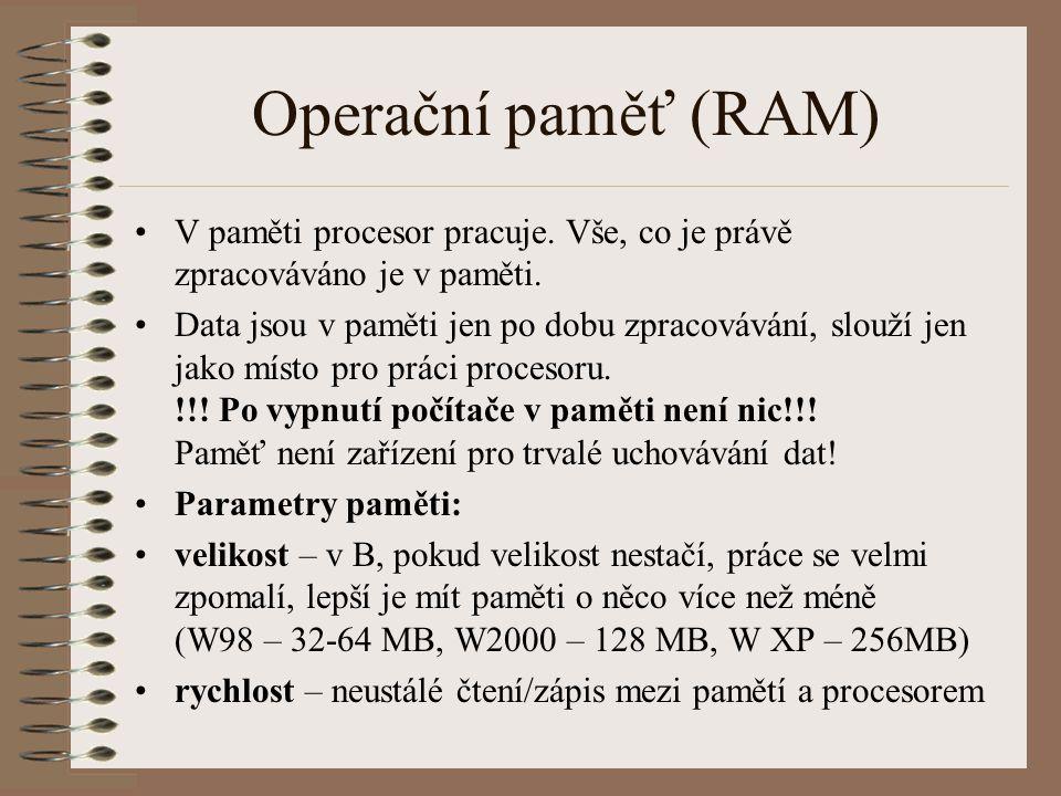 Operační paměť (RAM) V paměti procesor pracuje. Vše, co je právě zpracováváno je v paměti.