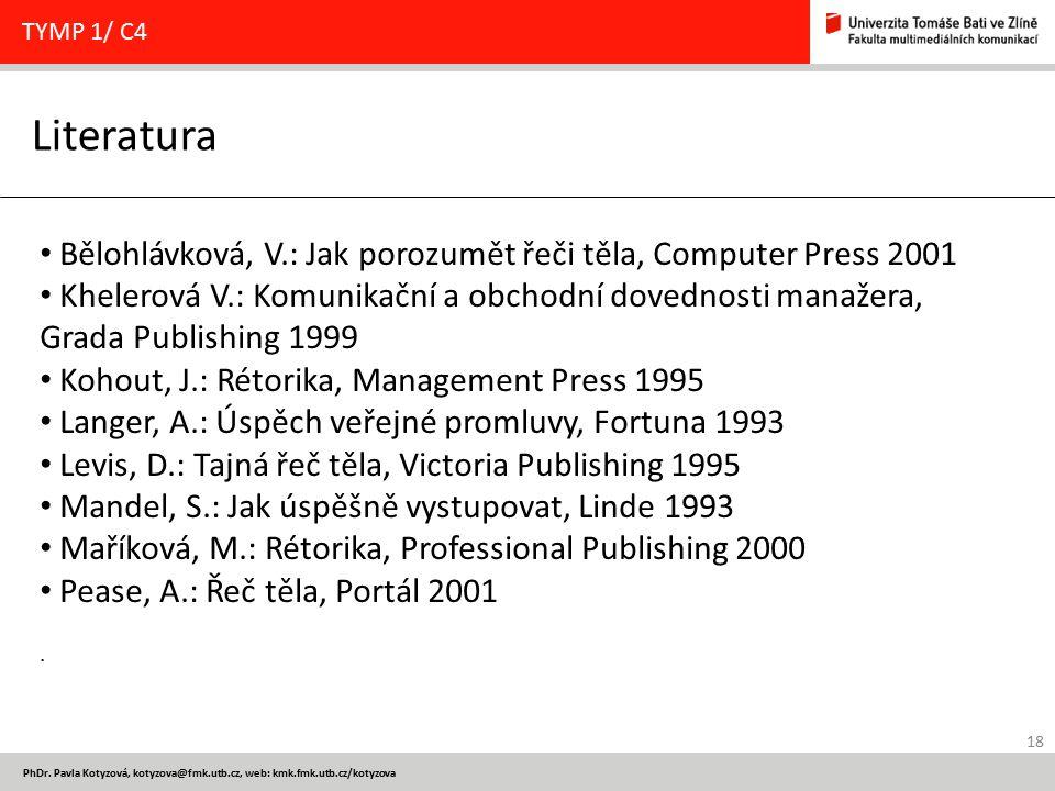 TYMP 1/ C4 Literatura. Bělohlávková, V.: Jak porozumět řeči těla, Computer Press 2001.