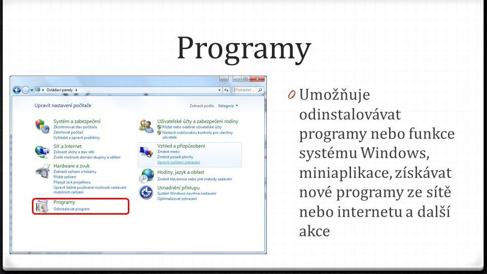 Programy Umožňuje odinstalovávat programy nebo funkce systému Windows, miniaplikace, získávat nové programy ze sítě nebo internetu a další akce.