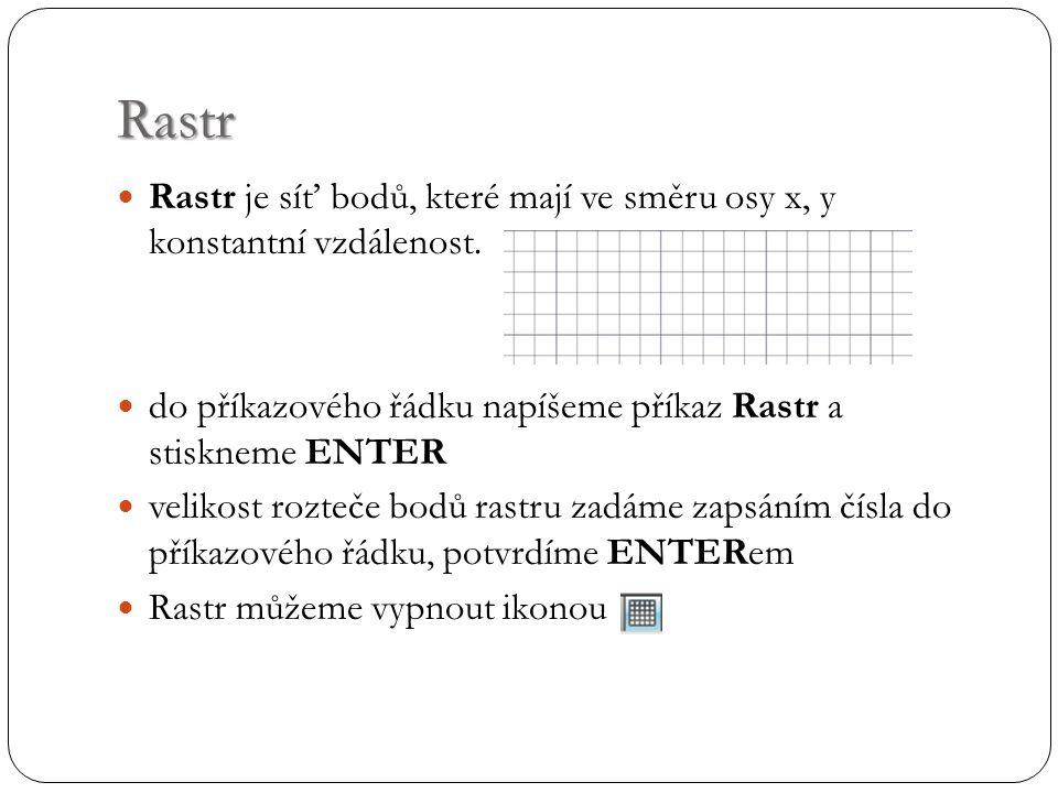 Rastr Rastr je síť bodů, které mají ve směru osy x, y konstantní vzdálenost. do příkazového řádku napíšeme příkaz Rastr a stiskneme ENTER.