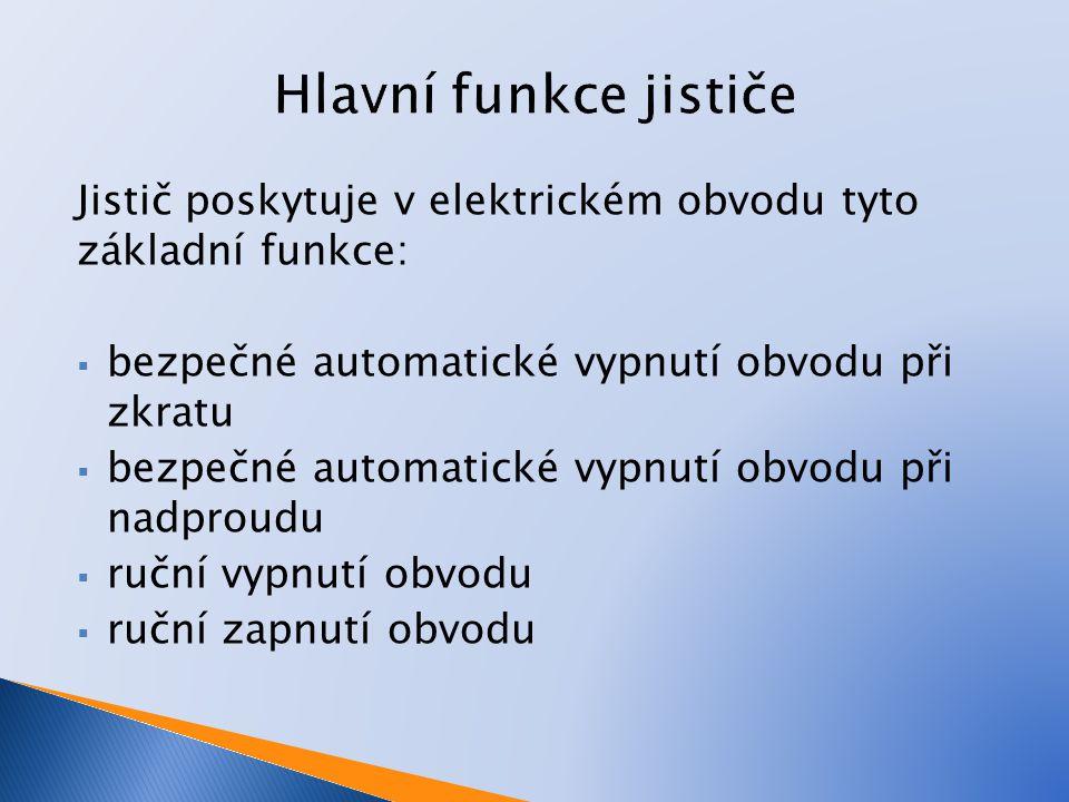Hlavní funkce jističe Jistič poskytuje v elektrickém obvodu tyto základní funkce: bezpečné automatické vypnutí obvodu při zkratu.