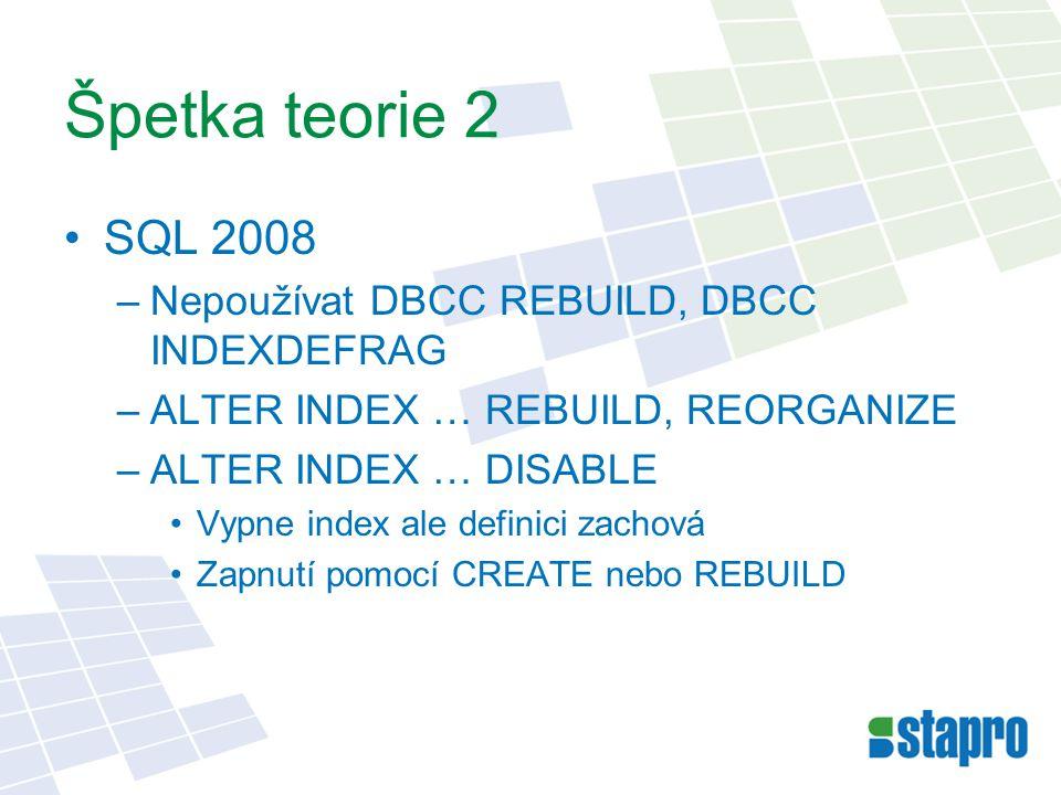 Špetka teorie 2 SQL 2008 Nepoužívat DBCC REBUILD, DBCC INDEXDEFRAG
