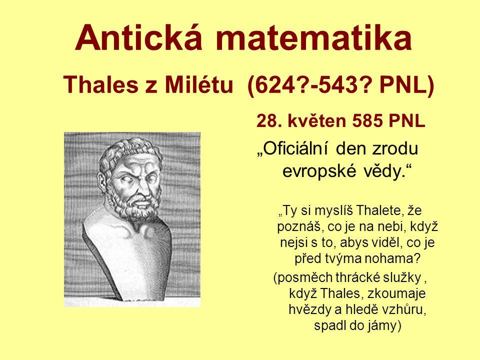 Antická matematika Thales z Milétu (624 -543 PNL)