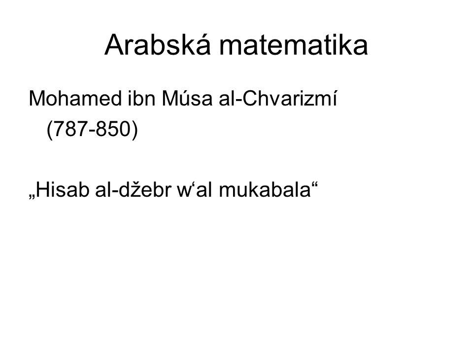 Arabská matematika Mohamed ibn Músa al-Chvarizmí (787-850)