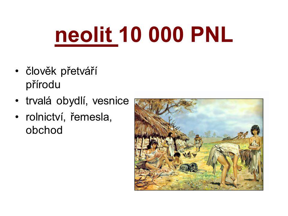 neolit 10 000 PNL člověk přetváří přírodu trvalá obydlí, vesnice
