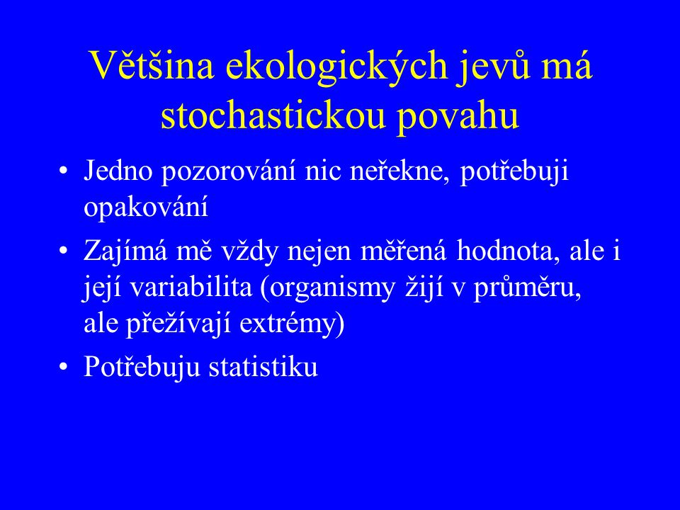 Většina ekologických jevů má stochastickou povahu