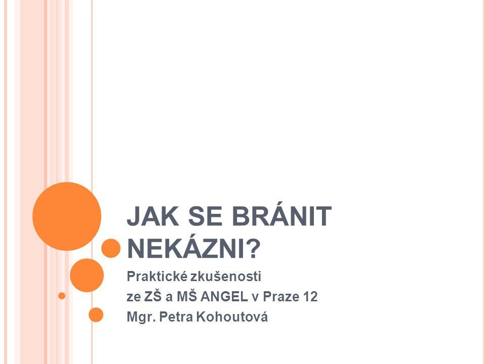 Praktické zkušenosti ze ZŠ a MŠ ANGEL v Praze 12 Mgr. Petra Kohoutová