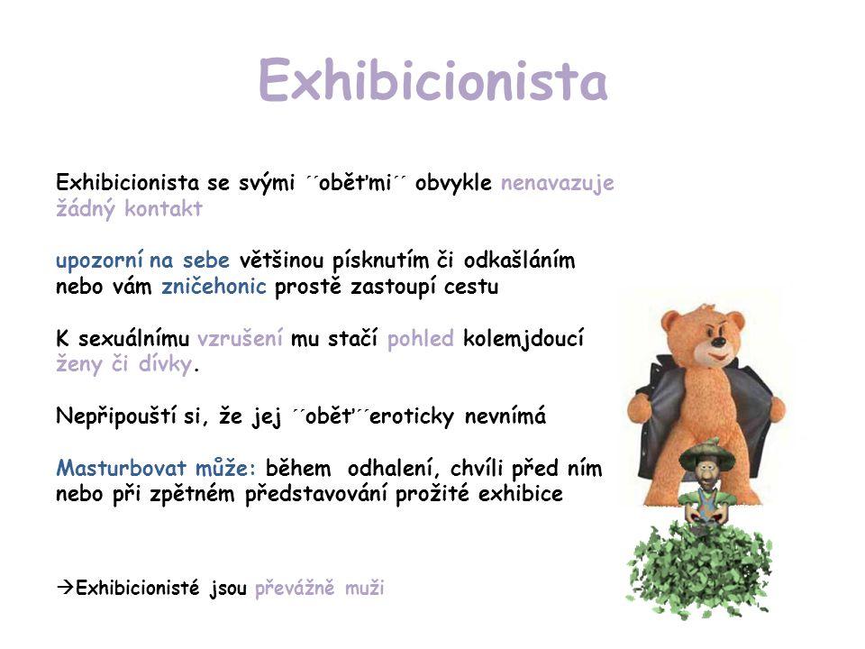 Exhibicionista Exhibicionista se svými ´´oběťmi´´ obvykle nenavazuje žádný kontakt.