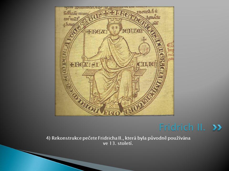Fridrich II. 4) Rekonstrukce pečete Fridricha II., která byla původně používána ve 13. století.