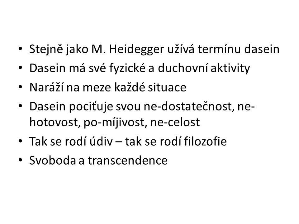 Stejně jako M. Heidegger užívá termínu dasein