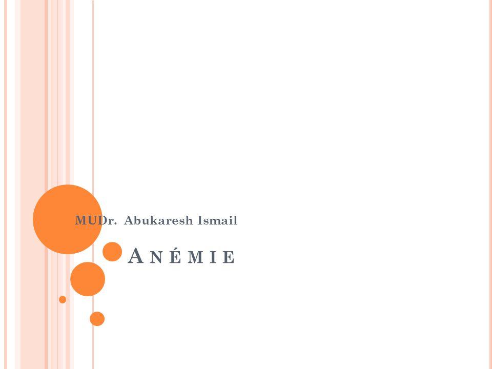 A n é m i e MUDr. Abukaresh Ismail