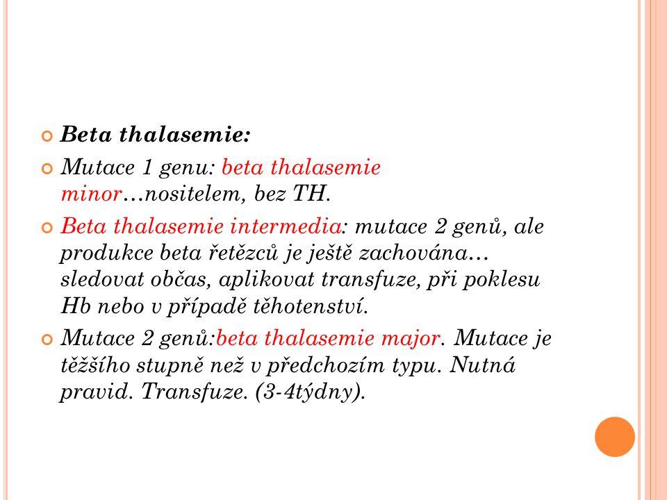 Beta thalasemie: Mutace 1 genu: beta thalasemie minor…nositelem, bez TH.