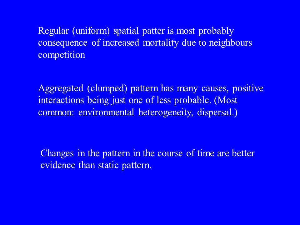 Regular (uniform) spatial patter is most probably consequence of increased mortality due to neighbours competition