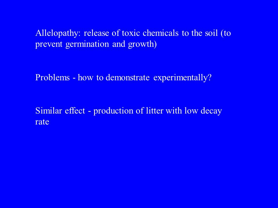 Allelopathy: release of toxic chemicals to the soil (to prevent germination and growth)
