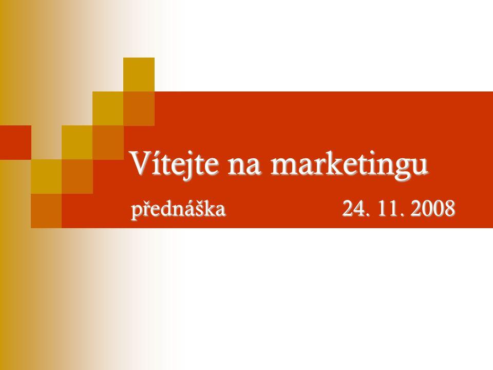 Vítejte na marketingu přednáška 24. 11. 2008