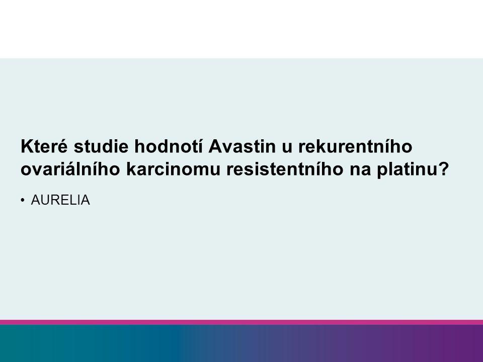 Které studie hodnotí Avastin u rekurentního ovariálního karcinomu resistentního na platinu