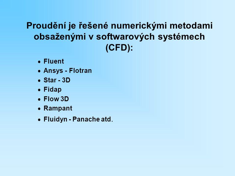 Proudění je řešené numerickými metodami obsaženými v softwarových systémech (CFD):