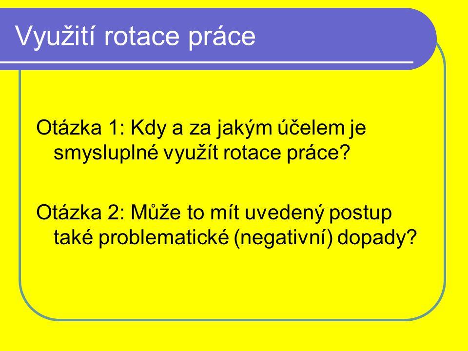 Využití rotace práce Otázka 1: Kdy a za jakým účelem je smysluplné využít rotace práce