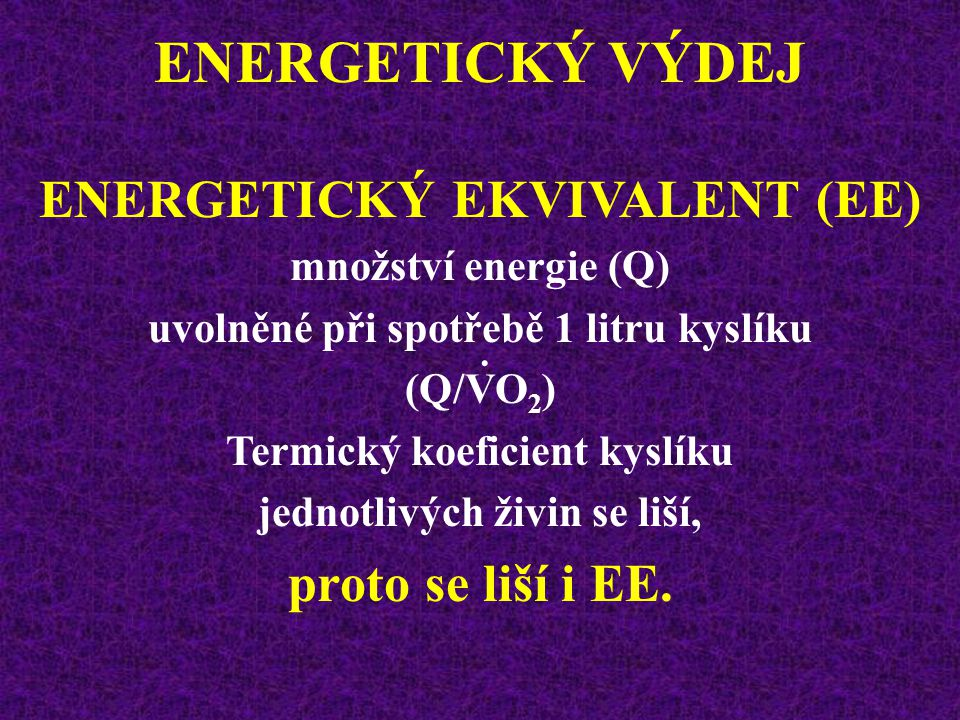 ENERGETICKÝ VÝDEJ ENERGETICKÝ EKVIVALENT (EE) proto se liší i EE.