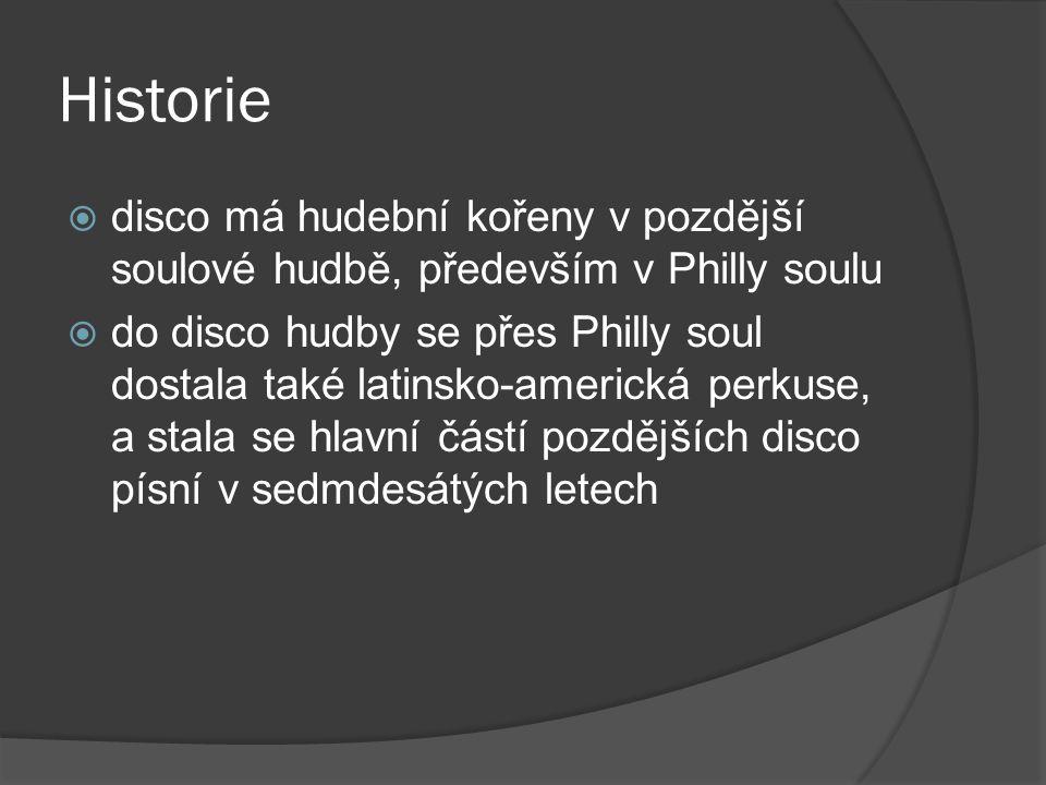 Historie disco má hudební kořeny v pozdější soulové hudbě, především v Philly soulu.