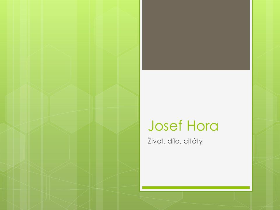 Josef Hora Život, dílo, citáty