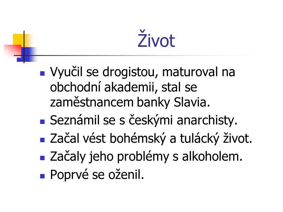 Život Vyučil se drogistou, maturoval na obchodní akademii, stal se zaměstnancem banky Slavia. Seznámil se s českými anarchisty.