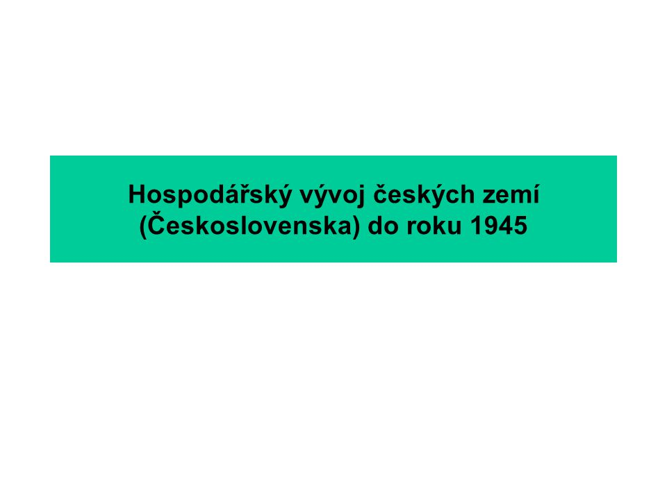 Hospodářský vývoj českých zemí (Československa) do roku 1945