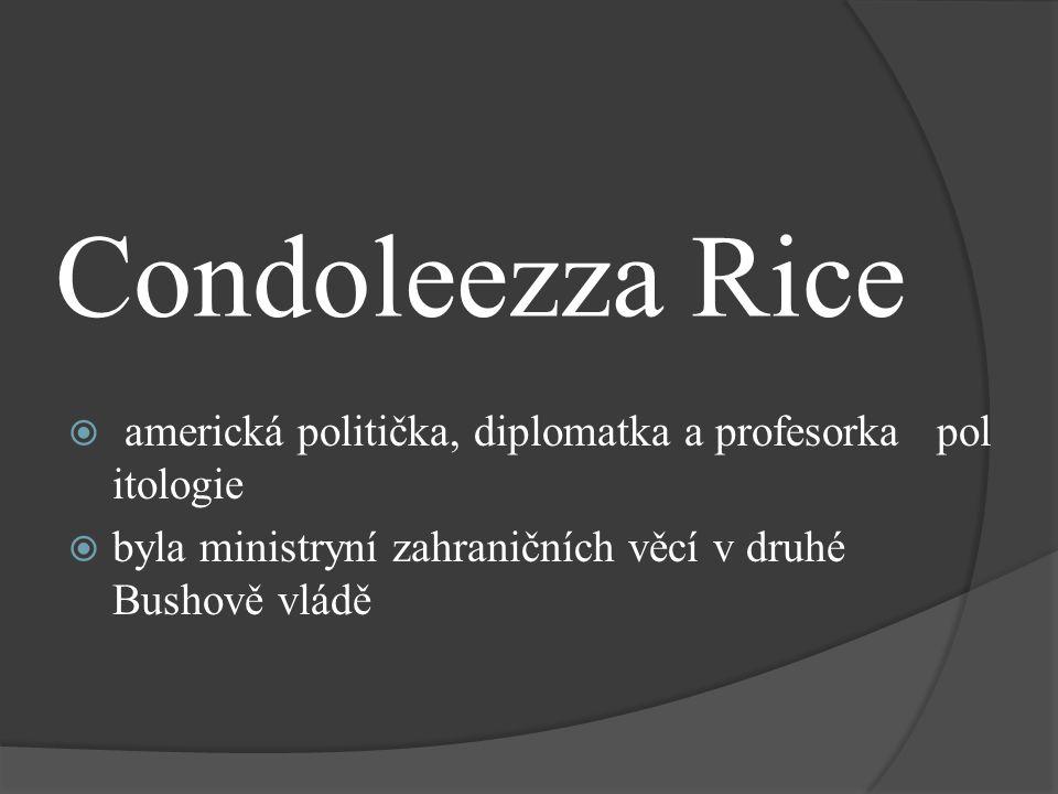 Condoleezza Rice americká politička, diplomatka a profesorka politologie.