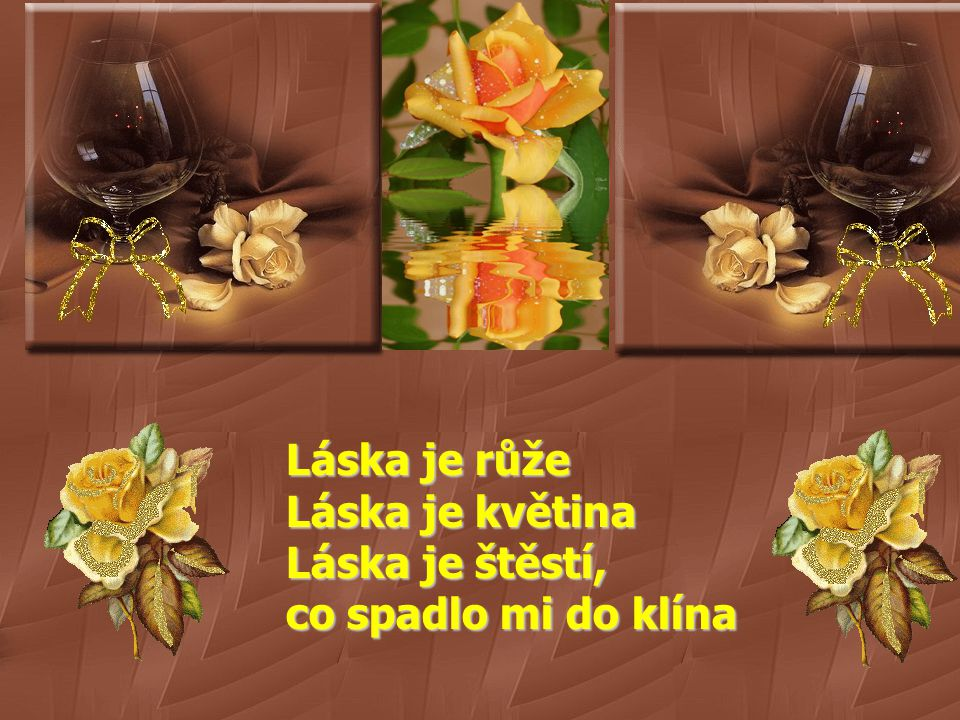 Láska je růže Láska je květina Láska je štěstí,