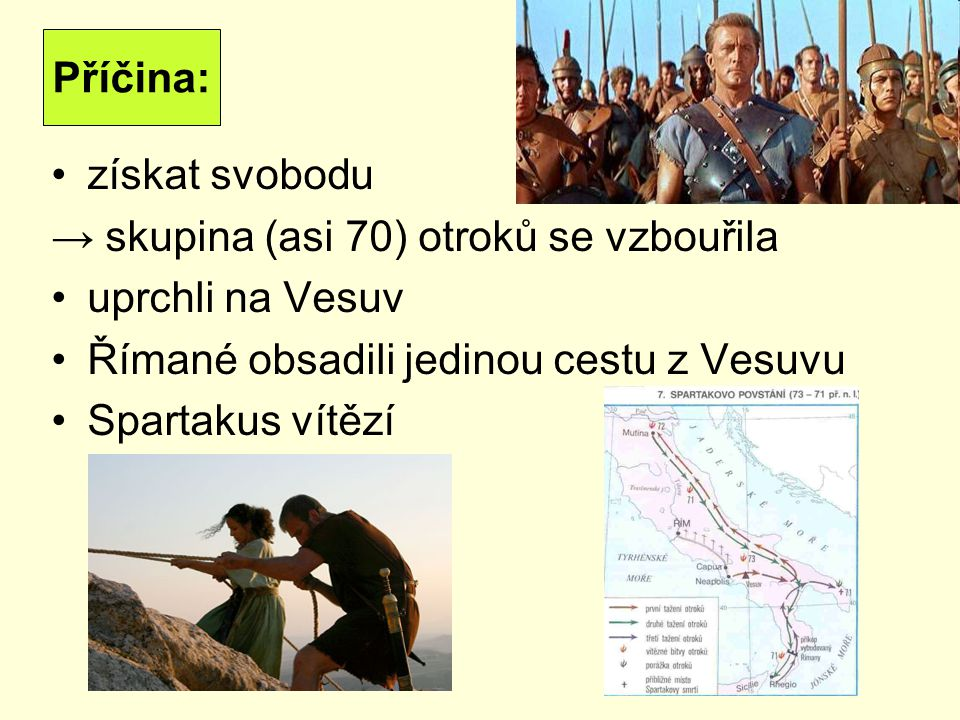 Příčina: získat svobodu. → skupina (asi 70) otroků se vzbouřila. uprchli na Vesuv. Římané obsadili jedinou cestu z Vesuvu.