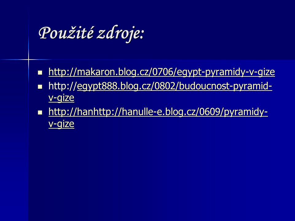 Použité zdroje: http://makaron.blog.cz/0706/egypt-pyramidy-v-gize