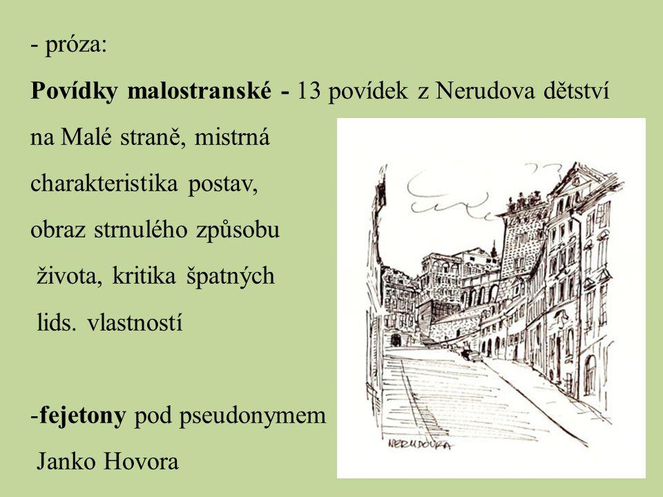 - próza: Povídky malostranské - 13 povídek z Nerudova dětství na Malé straně, mistrná. charakteristika postav,