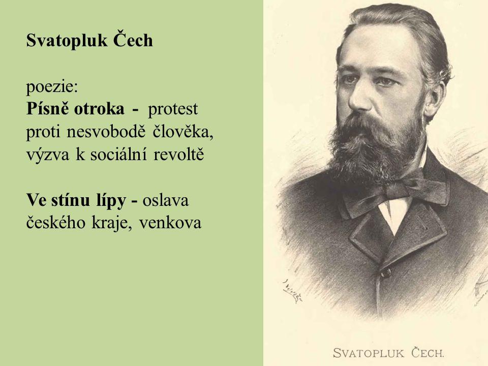 Svatopluk Čech poezie: Písně otroka - protest proti nesvobodě člověka, výzva k sociální revoltě.