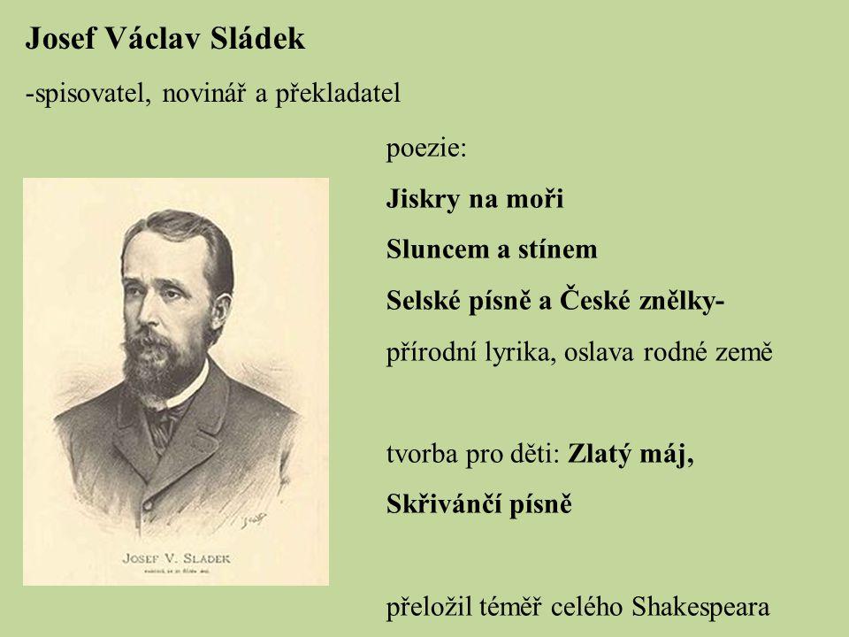 Josef Václav Sládek spisovatel, novinář a překladatel poezie: