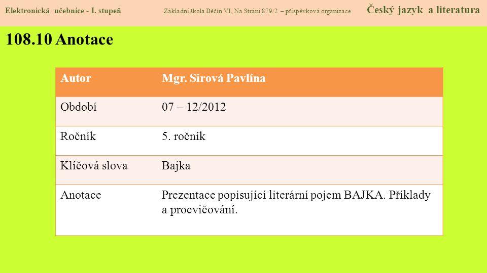 108.10 Anotace Autor Mgr. Sirová Pavlína Období 07 – 12/2012 Ročník