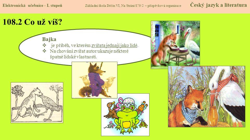 108.2 Co už víš Bajka je příběh, ve kterém zvířata jednají jako lidé.