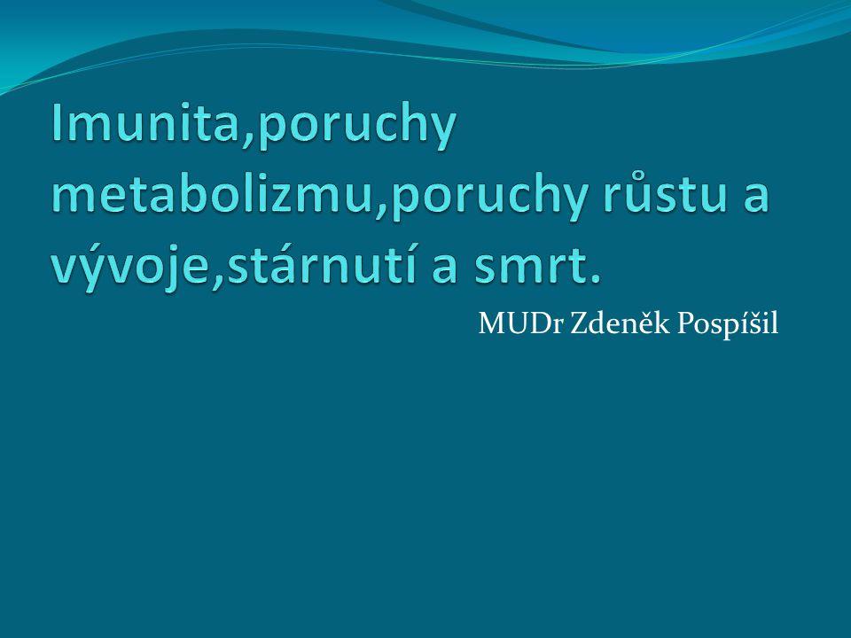 Imunita,poruchy metabolizmu,poruchy růstu a vývoje,stárnutí a smrt.