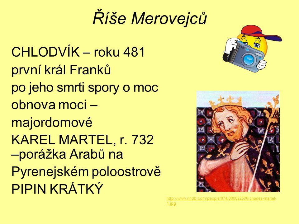 Říše Merovejců CHLODVÍK – roku 481 první král Franků